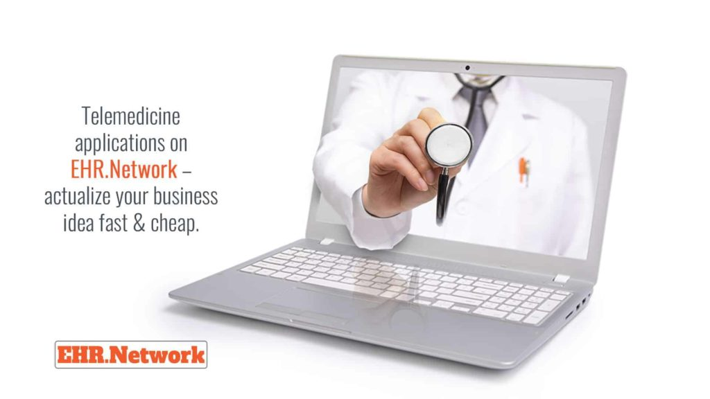 Telemedicine applications on EHR.Network - actualize your business idea fast & cheap.
