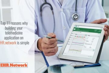 Top 11 reasons why building your telemedicine application on EHR.network is simple